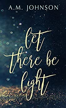 Let There Be Light (Twin Hearts Duet Book 1) by [Johnson, A.M.]