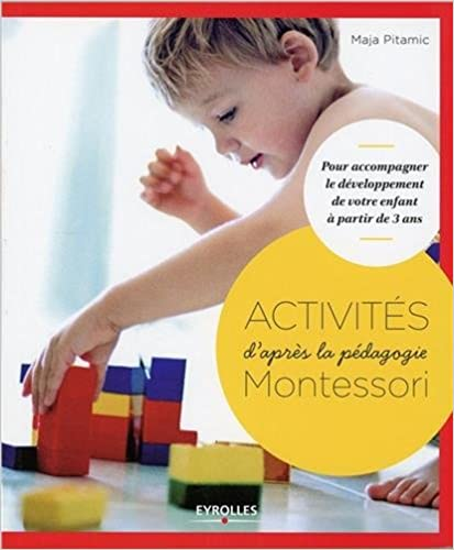Partage de fichiers de téléchargements de livres électroniques gratuits Activités d'après la pédagogie Montessori : Pour accompagner le développement de votre enfant à partir de 3 ans PDB by Maja Pitamic