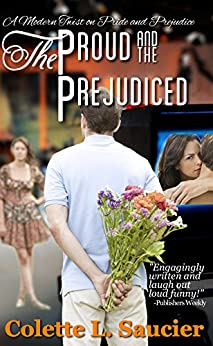The Proud and the Prejudiced: A Modern Twist on Pride and Prejudice by [Saucier, Colette L.]
