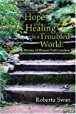 Hope and Healing in a Troubled World, Roberta Swan, 0595311091