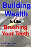 Building Wealth Is Like Brushing Your Teeth, Dan Keppel, 1470141469