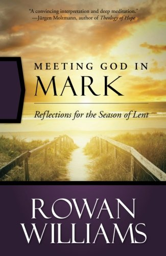 Meeting God in Mark: Reflections for the Season of Lent