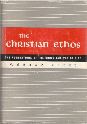 THE CHRISTIAN ETHOS the Foundations of the Christian Way of Life