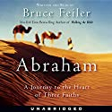 Abraham: A Journey to the Heart of Three Faiths Audiobook by Bruce Feiler Narrated by Bruce Feiler