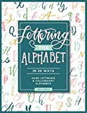 Lettering the Alphabet in 30 Ways: 30 Hand Lettering and Calligraphy Alphabet Styles to Practice
