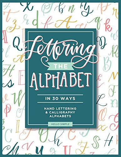Lettering the Alphabet in 30 Ways: 30 Hand Lettering and Calligraphy Alphabet Styles to (Style Journal Set)