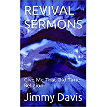 REVIVAL SERMONS: Give Me That Old Time Religion