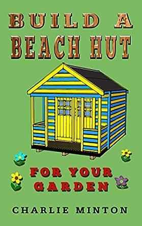 Amazoncom Build a Beach Hut For Your Garden eBook