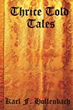 Thrice Told Tales, Karl F. Hollenbach, 1484949889