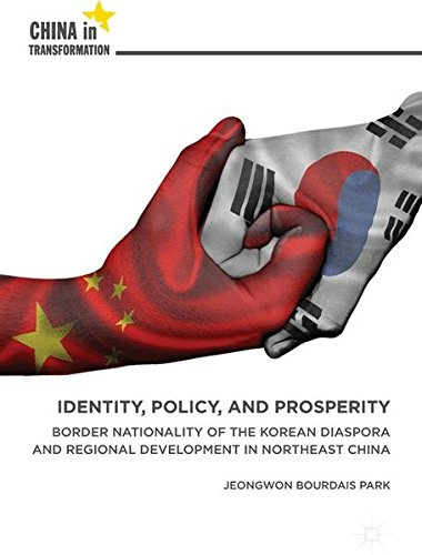 Identity, Policy, and Prosperity: Border Nationality of the Korean Diaspora and Regional Development in Northeast China (China in Transformation)