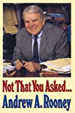 Not That You Asked..., Andrew A. Rooney, 0394578376
