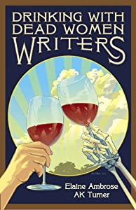 Drinking with Dead Women Writers (Drinking with Dead Writers Book 1)