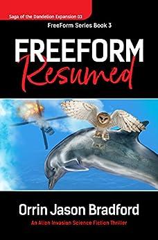 FreeForm Resumed: An Alien Invasion Science Fiction Thriller (Saga of the Dandelion Expansion Book 3) by [Bradford, Orrin Jason]