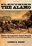 img - for Sleuthing the Alamo: Davy Crockett's Last Stand and Other Mysteries of the Texas Revolution (New Narratives in American History) by James E. Crisp (2004-12-01) book / textbook / text book