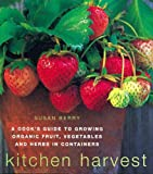 Kitchen Harvest: Growing Organic Fruit, Vegetables & Herbs in Containers