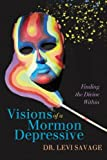 Visions of a Mormon Depressive, Levi Savage, 0595450075