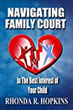 Amazon.com: Navigating Family Court: In the Best Interest of Your Child eBook: Hopkins, Rhonda R.: Kindle Store