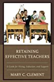 img - for Retaining Effective Teachers: A Guide for Hiring, Induction, and Support book / textbook / text book