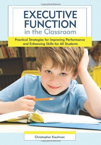 Executive Function in the Classroom: Practical Strategies for Improving Performance and Enhancing Skills for All Students 1st edition by Kaufman Ph.D., Christopher (2010) Paperback