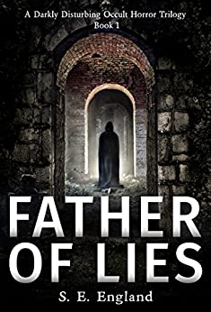 Father of Lies: A Darkly Disturbing Occult Horror Trilogy - Book 1 by [England, Sarah]