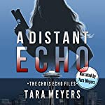 A Distant Echo: The Chris Echo Files, Book 0 | Tara Meyers