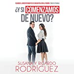 Y si comenzamos de nuevo? [And if we start again?]: Cuando El Arrepentimiento Se Encuentra Con El Perdón, Todo Es Posible [When Repentance Finds With Forgiveness, Everything Is Possible] | Susana Rodriguez,Ricardo Rodriguez