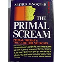 The Primal Scream; Primal Therapy: the Cure for Neurosis. -