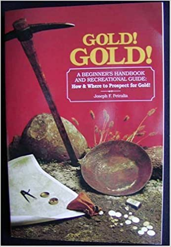 How and Where to Prospect for Gold Gold!Gold!