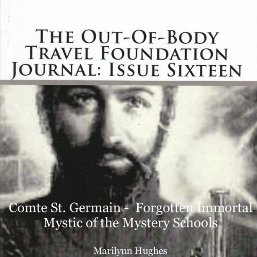 Compte St. Germain - Forgotten Immortal Mystic of the Mystery Schools: The Out-of-Body Travel Foundation Journal: Issue Sixteen
