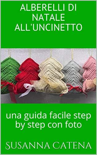 Segnaposto Natalizi Alluncinetto.Amazon Com Alberelli Di Natale All Uncinetto Una Guida Facile Step