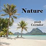 Nature 2018 Calendar - Including Bora Bora, Moorea, French Polynesia, Big Island Hawaii, West Coast Canada, Flowers & Birds - Monthly Calendar Book 2018