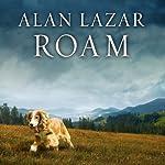Roam: A Novel with Music   Alan Lazar