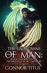 The Guardians of Man: Black Feathers Fell in the Foothills of Mt. Empyreal