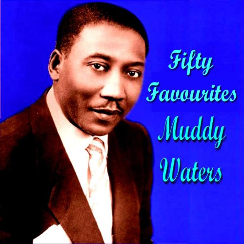 Muddy Waters Fifty Favourites