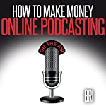 How to Make Money Online Podcasting: How to Make Money Online |  Bri .