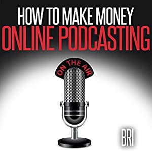 How to Make Money Online Podcasting Audiobook