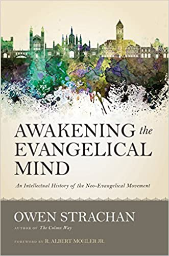 An Intellectual History of the Neo-Evangelical Movement Awakening the Evangelical Mind