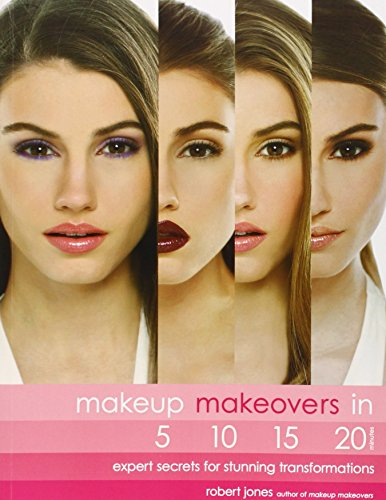 Makeup Makeovers in 5, 10, 15, and 20 Minutes: Expert Secrets for Stunning Transformations [Robert Jones] (Tapa Blanda)