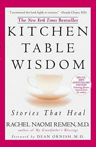 Kitchen Table Wisdom: Stories that Heal, 10th Anniversary Edition by Rachel Naomi Remen
