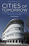 Cities of Tomorrow - An Intellectual History of Urban Planning and Design Since 1880 4e