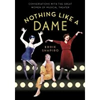 Nothing Like a Dame: Conversations with the Great Women of Musical Theater
