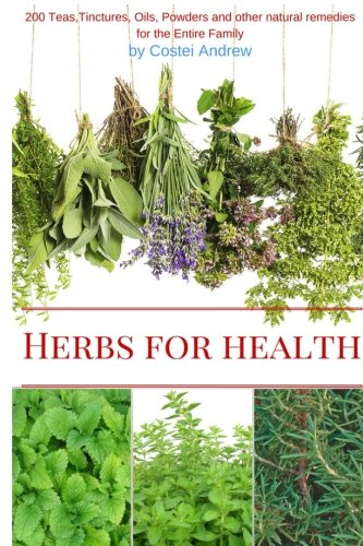 (Herbs for Health: 200 Teas,Tinctures,Oils,Powders and other Natural Remedies for the Entire)