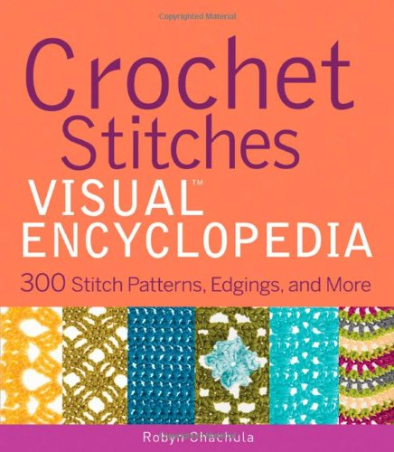 CROCHET STITCHES VISUAL ENCYCLOPEDIA