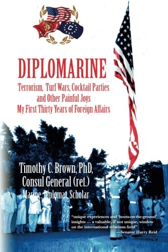 DIPLOMARINE: Terrorism, Turf Wars, Cocktail Parties and Other Painful Joys My First Thirty Years of Foreign Affairs - First Thirty Years