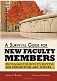 A Survival Guide for New Faculty Members : Outlining the Keys to Success for Promotion and Tenure, Bakken, Jeffrey/P and Simpson, Cynthia G., 039808629X