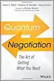 img - for Quantum Negotiation: The Art of Getting What You Need book / textbook / text book