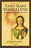 Saint Mary Magdalene: Prophetess of Eucharistic Love