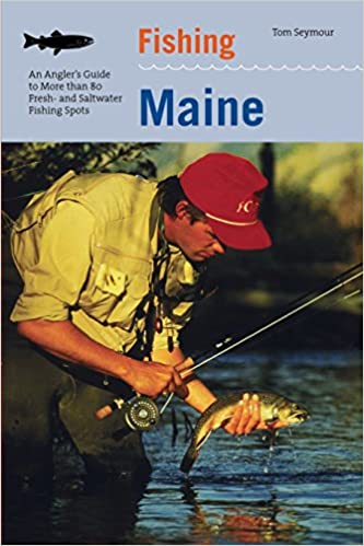 Fishing Maine: An Angler's Guide To More Than 80 Fresh- And