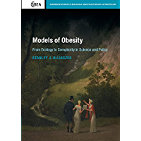 Models of Obesity: From Ecology to Complexity in Science and Policy (Cambridge Studies in Biological and Evolutionary Anthropology Book 78)