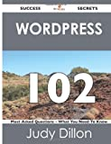 Wordpress 102 Success Secrets - 102 Most Asked Questions on Wordpress - What You Need to Know, Judy Dillon, 1488515786